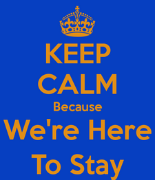 keep-calm-because-were-here-to-stay-2